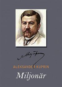 Aleksandr Kuprin - Miljonär