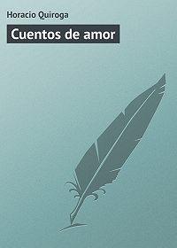 Horacio Quiroga - Cuentos de amor