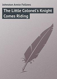 Annie Johnston -The Little Colonel's Knight Comes Riding