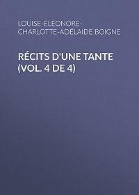 Louise-Eléonore-Charlotte-Adélaide Boigne -Récits d'une tante (Vol. 4 de 4)