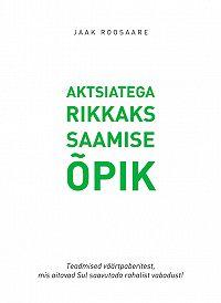 Jaak Roosaare -Aktsiatega rikkaks saamise õpik