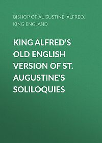 Saint Augustine -King Alfred's Old English Version of St. Augustine's Soliloquies