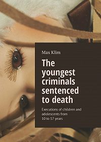 Max Klim -The youngest criminals sentenced to death. Executions of children and adolescents from 10 to 17 years