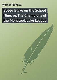 Frank Warner -Bobby Blake on the School Nine: or, The Champions of the Monatook Lake League