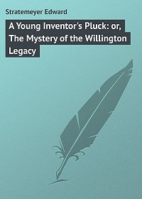 Edward Stratemeyer -A Young Inventor's Pluck: or, The Mystery of the Willington Legacy