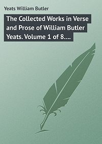 William Yeats -The Collected Works in Verse and Prose of William Butler Yeats. Volume 1 of 8. Poems Lyrical and Narrative