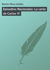 Benito Pérez - Episodios Nacionales: La corte de Carlos IV