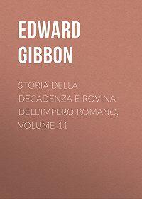 Эдвард Гиббон -Storia della decadenza e rovina dell'impero romano, volume 11