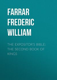 Frederic Farrar -The Expositor's Bible: The Second Book of Kings
