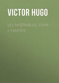 Victor Hugo -Les misérables. Tome I: Fantine