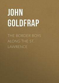 John Goldfrap -The Border Boys Along the St. Lawrence