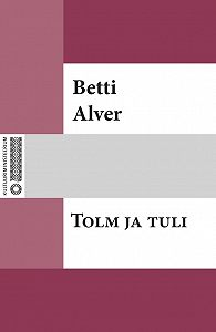 Betti Alver -Tolm ja tuli