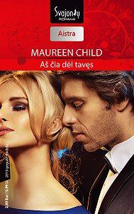 Maureen Child -Aš čia dėl tavęs