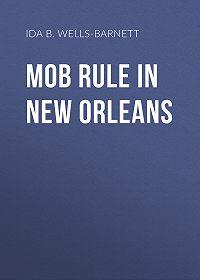 Ida B. Wells-Barnett -Mob Rule in New Orleans