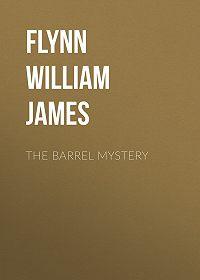 William Flynn -The Barrel Mystery