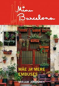 Mirjam Johannes -Minu Barcelona. Mäe ja mere embuses