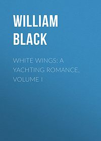 William Black -White Wings: A Yachting Romance, Volume I