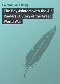 John Goldfrap -The Boy Aviators with the Air Raiders: A Story of the Great World War