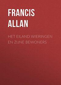 Francis Allan -Het Eiland Wieringen en Zijne Bewoners
