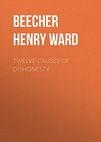 Henry Beecher -Twelve Causes of Dishonesty