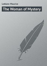 Maurice Leblanc -The Woman of Mystery