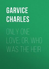 Charles Garvice -Only One Love; or, Who Was the Heir
