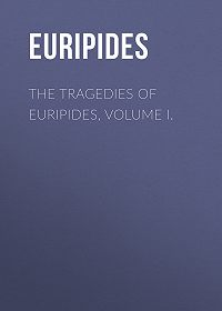 Euripides -The Tragedies of Euripides, Volume I.
