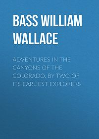 William Bass -Adventures in the Canyons of the Colorado, by Two of Its Earliest Explorers