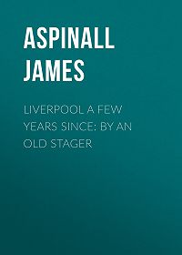James Aspinall -Liverpool a few years since: by an old stager