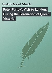 Samuel Goodrich -Peter Parley's Visit to London, During the Coronation of Queen Victoria