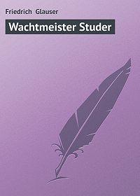 Friedrich Glauser -Wachtmeister Studer