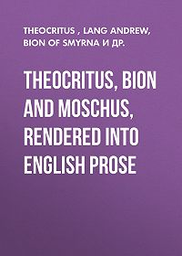 Moschus -Theocritus, Bion and Moschus, Rendered into English Prose