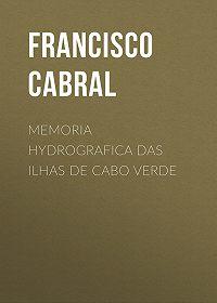 Francisco Cabral -Memoria hydrografica das ilhas de Cabo Verde