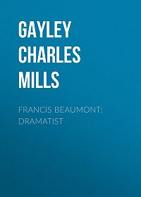 Charles Gayley -Francis Beaumont: Dramatist