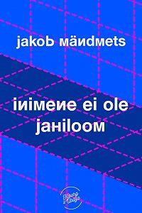Jakob Mändmets -Inimene ei ole jahiloom