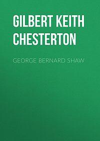 Gilbert Chesterton -George Bernard Shaw