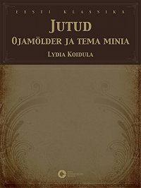 Lydia Koidula -Jutud. Ojamölder ja tema minia