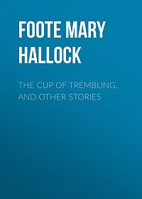Mary Foote -The Cup of Trembling, and Other Stories