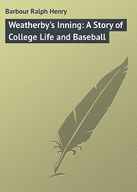 Ralph Barbour -Weatherby's Inning: A Story of College Life and Baseball