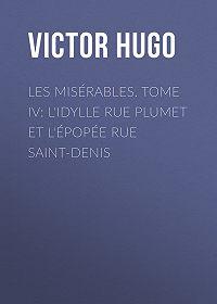 Victor Hugo -Les misérables. Tome IV: L'idylle rue Plumet et l'épopée rue Saint-Denis
