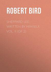 Robert Bird -Sheppard Lee, Written by Himself. Vol. II (of 2)