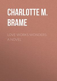 Charlotte M. Brame -Love Works Wonders: A Novel