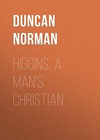 Norman Duncan -Higgins, a Man's Christian