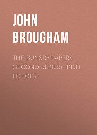 John Brougham -The Bunsby Papers (second series): Irish Echoes