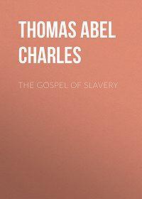 Abel Thomas -The Gospel of Slavery