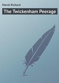 Marsh Richard -The Twickenham Peerage