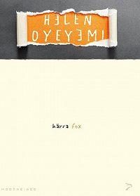 Helen Oyeyemi -Härra Fox. Sari «Moodne aeg»
