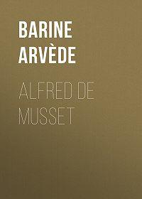 Arvède Barine -Alfred de Musset