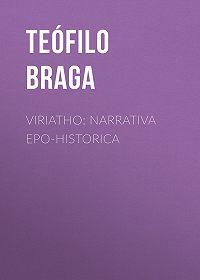 Teófilo Braga -Viriatho: Narrativa epo-historica