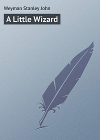 Stanley Weyman -A Little Wizard